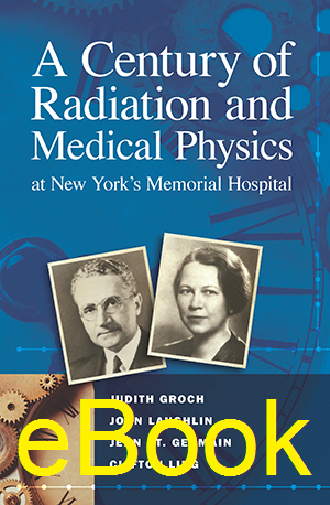 A Century of Radiation and Medical Physics at New York's Memorial Hospital, eBook