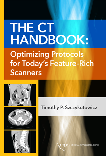 The CT Handbook: Optimizing Protocols for Today's Feature-Rich Scanners